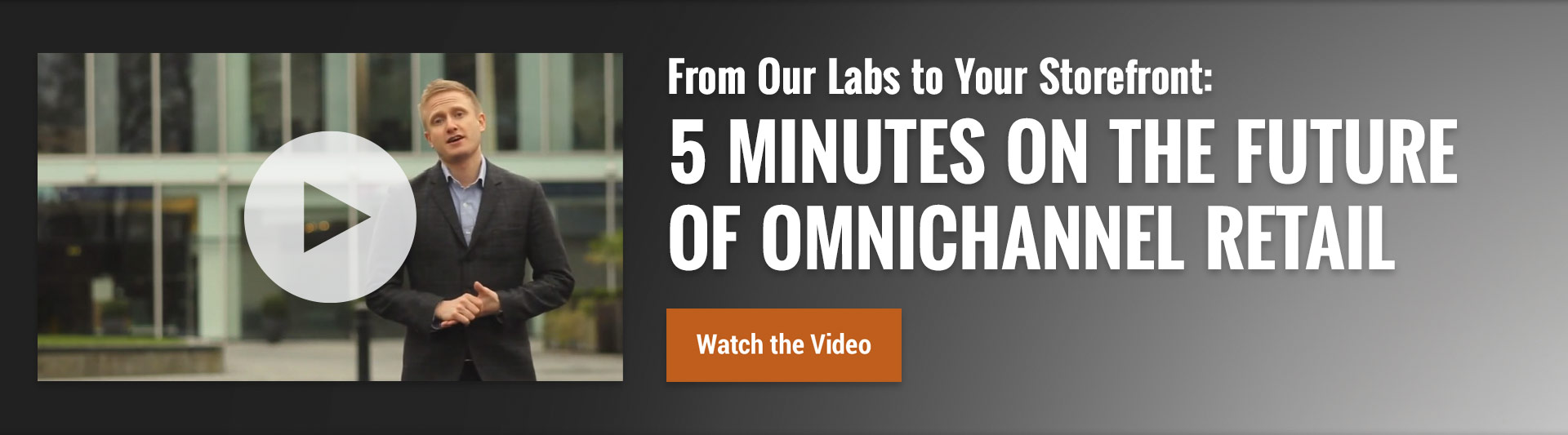 From Our Labs to Your Storefront: 5 Minutes on the Future of Omnichannel Retail