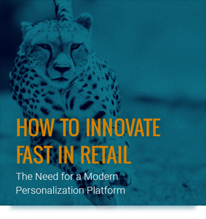 How to Innovate Fast in Retail: The Need for a Modern Personalization Platform
